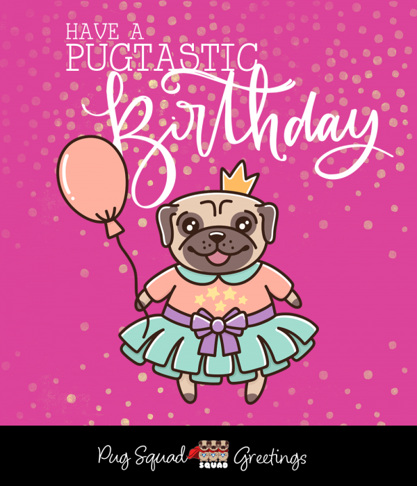 Have A Pugtastic Birthday